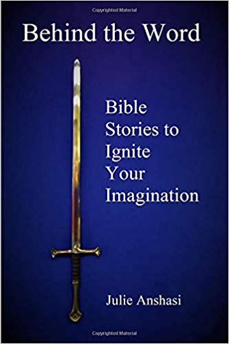 Behind the Word: Bible Stories to Ignite Your Imagination By Julie Anshasi
