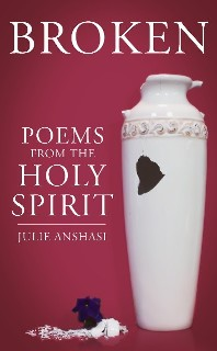 Broken - Poems from the Holy Spirit by Julie Anshasi